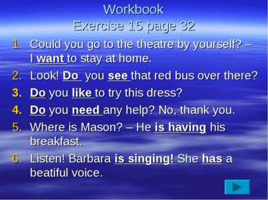 Workbook Exercise 15 page 32 Could you go to the theatre by yourself? – I wan...
