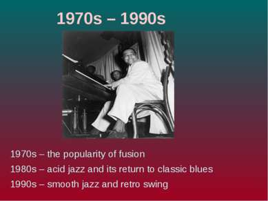 1970s – 1990s 1970s – the popularity of fusion 1980s – acid jazz and its retu...