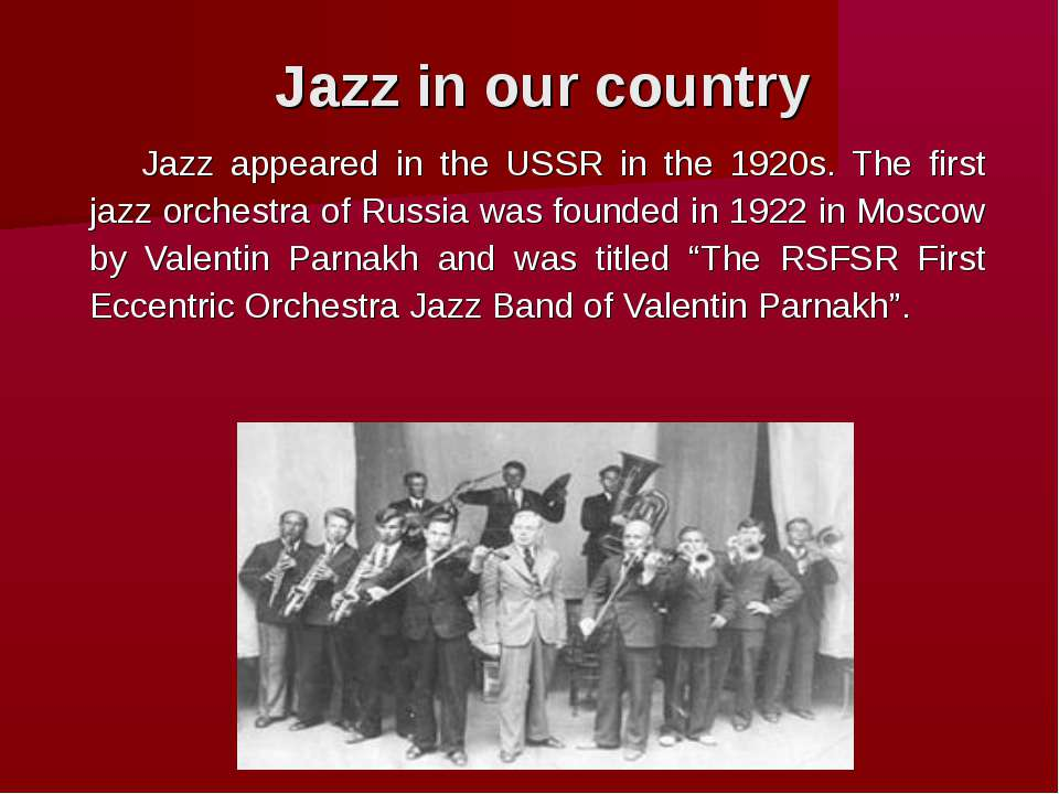 Jazz in our country Jazz appeared in the USSR in the 1920s. The first jazz or...