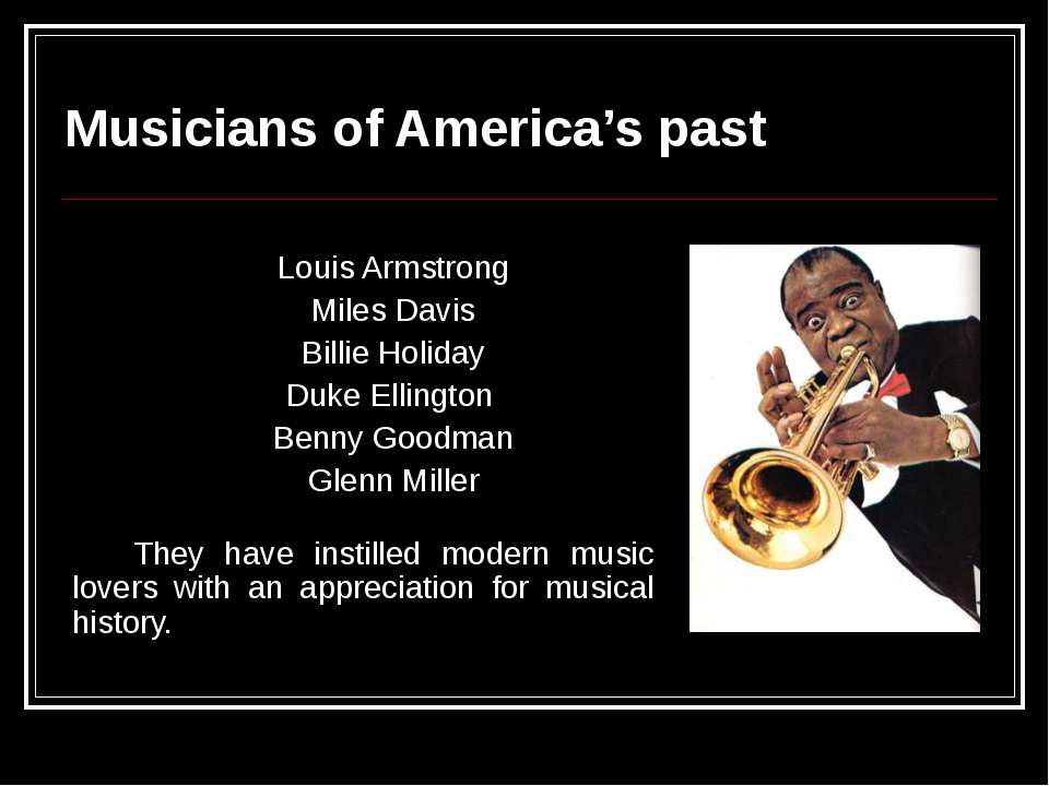 Musicians of America's past Louis Armstrong Miles Davis Billie Holiday Duke E...