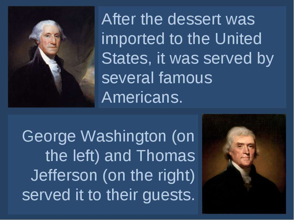 After the dessert was imported to the United States, it was served by several...