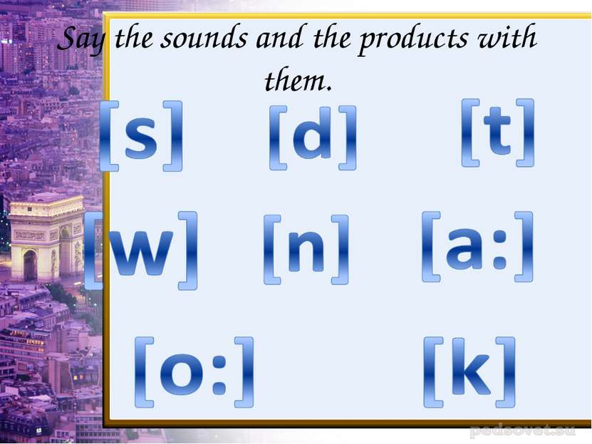 Say the sounds and the products with them.