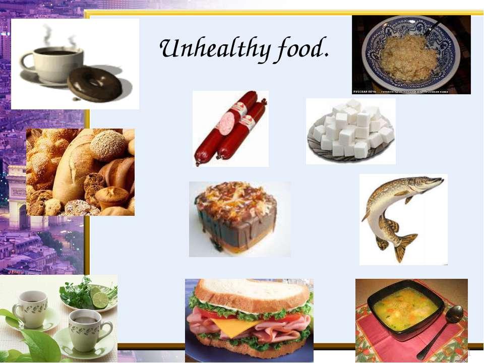 Unhealthy food.