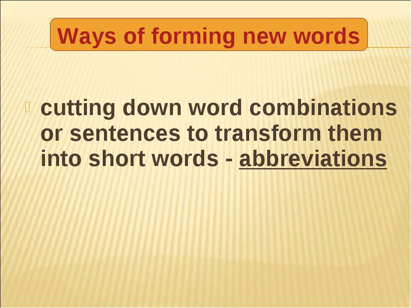 cutting down word combinations or sentences to transform them into short word...