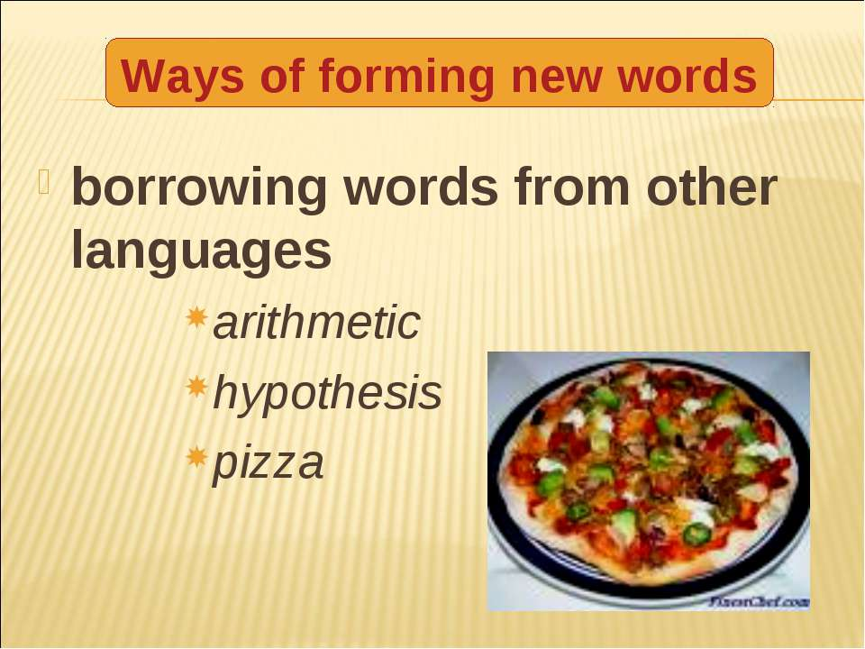 borrowing words from other languages arithmetic hypothesis pizza Ways of form...