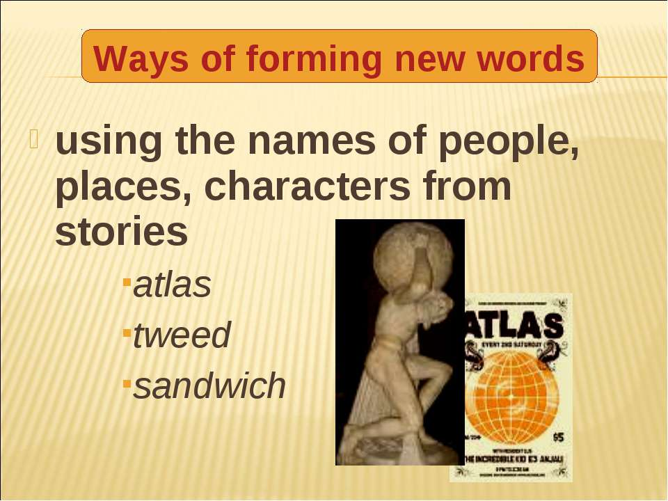 using the names of people, places, characters from stories atlas tweed sandwi...