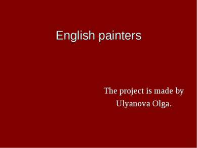 English painters The project is made by Ulyanova Olga.