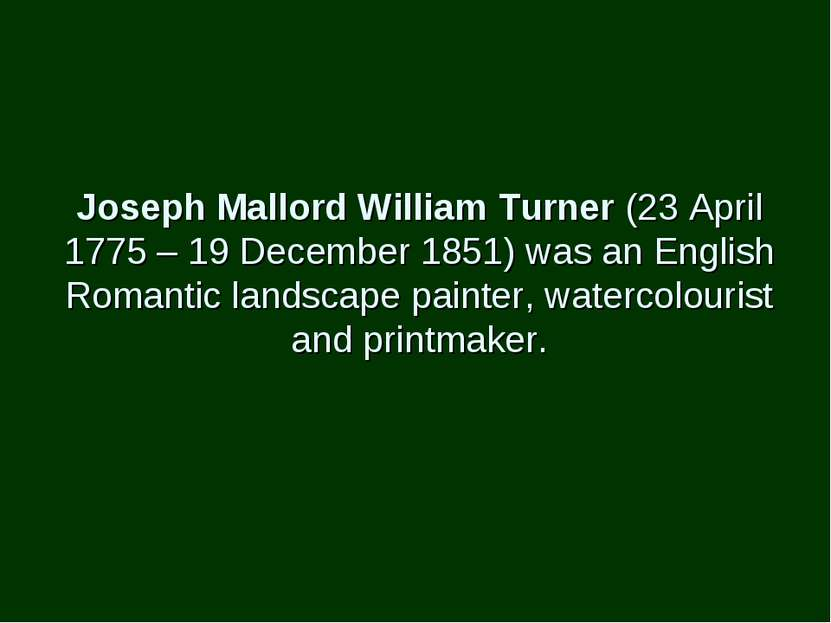 Joseph Mallord William Turner (23 April 1775 – 19 December 1851) was an Engli...