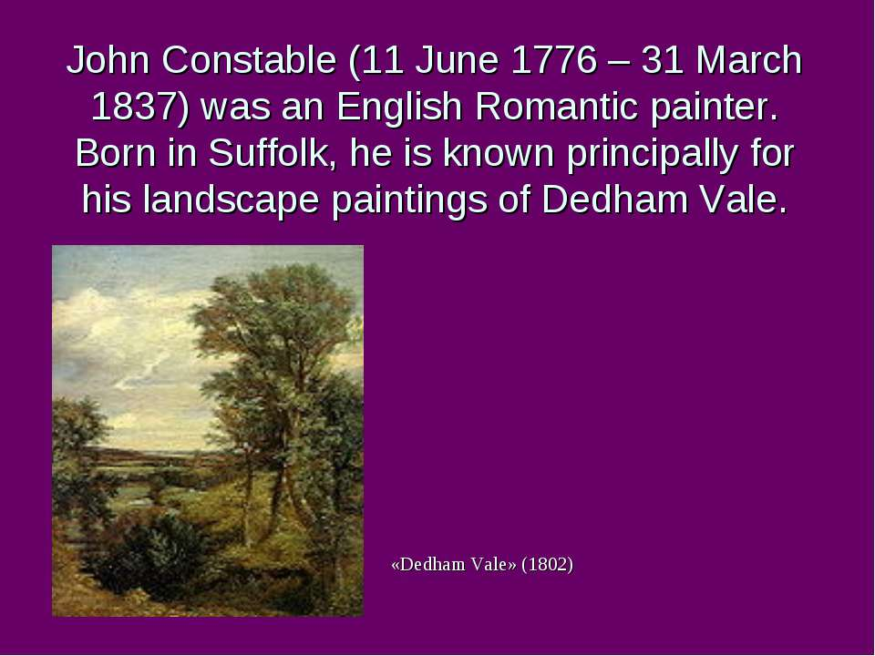 John Constable (11 June 1776 – 31 March 1837) was an English Romantic painter...
