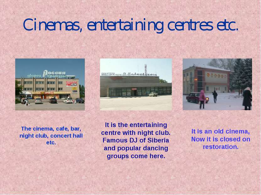 Cinemas, entertaining centres etc. The cinema, cafe, bar, night club, concert...