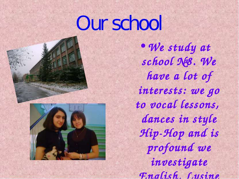 Our school We study at school №8. We have a lot of interests: we go to vocal ...