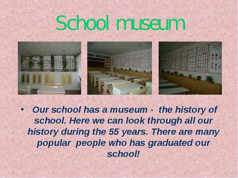 School museum Our school has a museum - the history of school. Here we can lo...