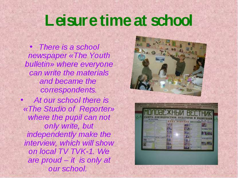 Leisure time at school There is a school newspaper «The Youth bulletin» where...