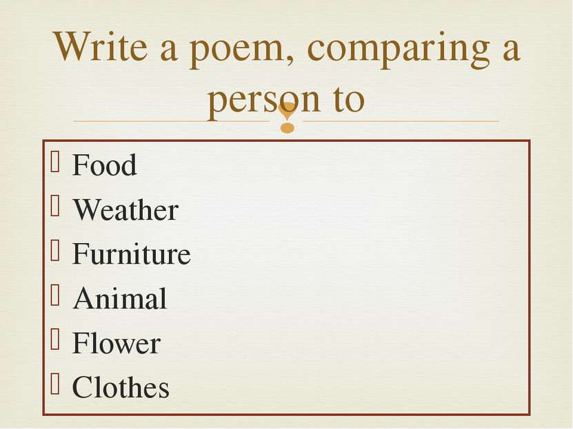 Food Weather Furniture Animal Flower Clothes Write a poem, comparing a person to