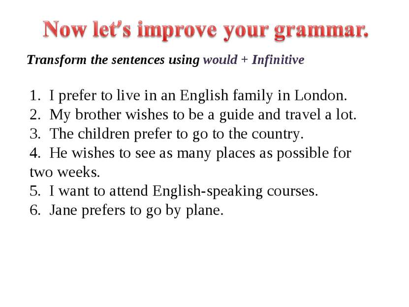1. I prefer to live in an English family in London. 2. My brother wishes to b...