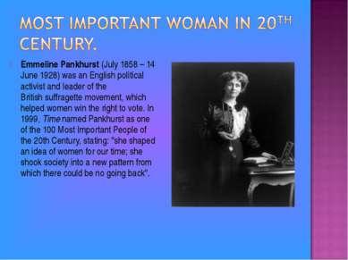 Emmeline Pankhurst(July 1858– 14 June 1928) was an English political activi...