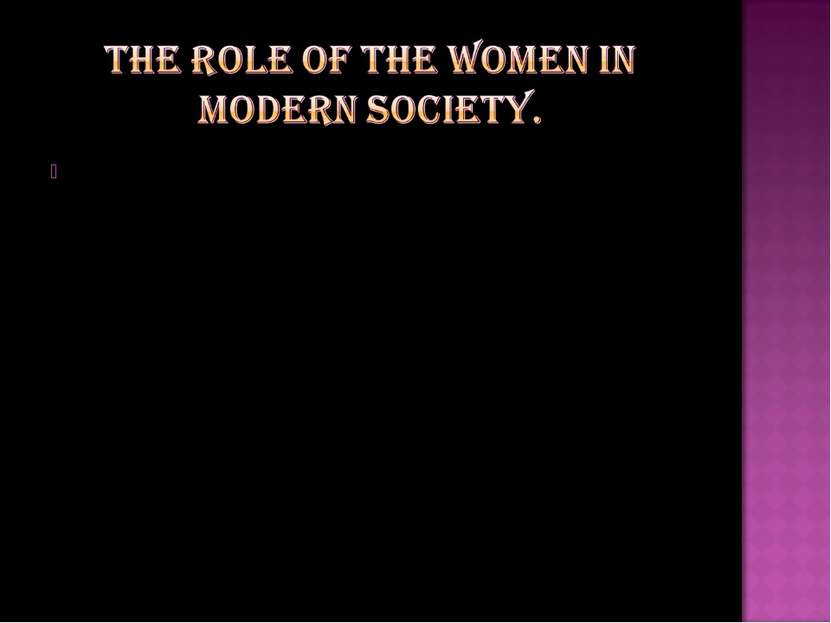 the role of women in the modern society Quick answer the role of women in christianity is a complicated one, and scholars are largely split on whether to take a complementarian or egalitarian.