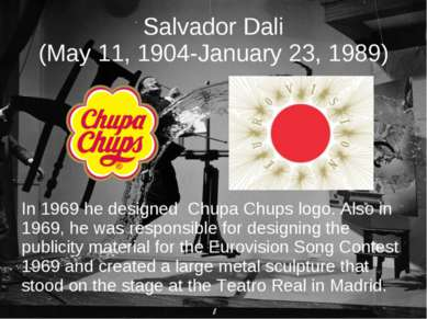Salvador Dali (May 11, 1904-January 23, 1989) In 1969 he designed Chupa Chups...