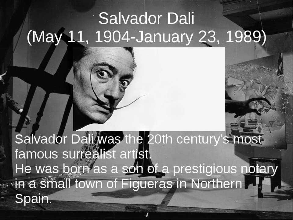 Salvador Dali (May 11, 1904-January 23, 1989) Salvador Dali was the 20th cent...