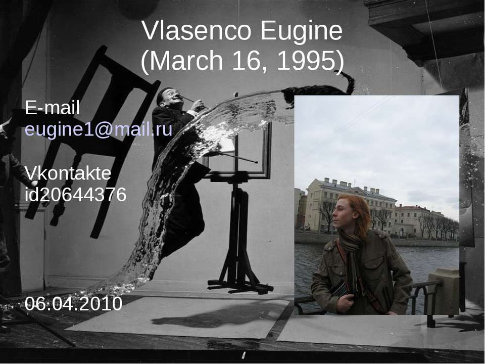 Vlasenco Eugine (March 16, 1995) E-mail eugine1@mail.ru Vkontakte id20644376 ...