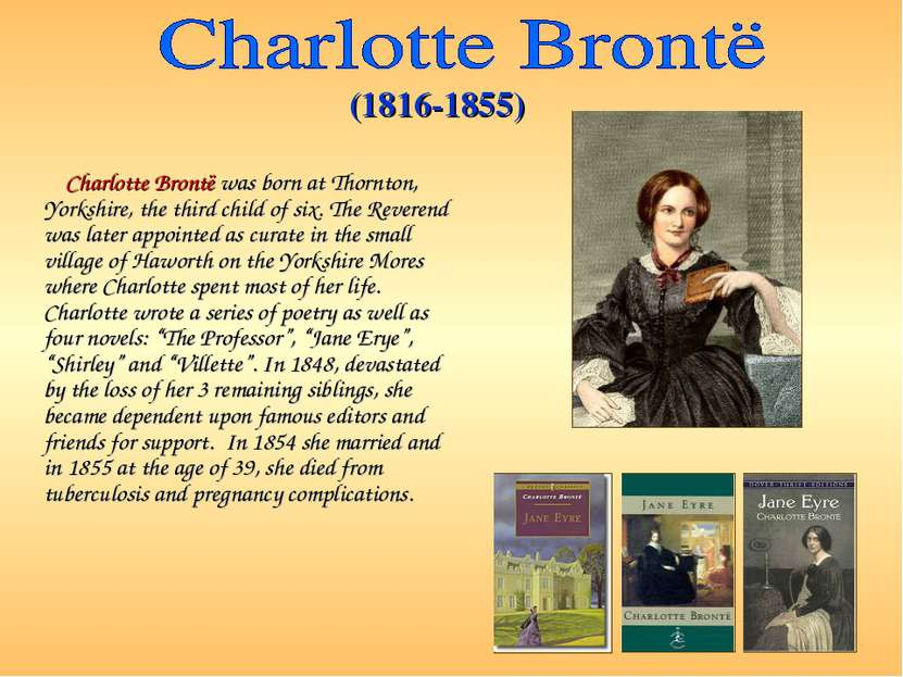 Charlotte Brontë was born at Thornton, Yorkshire, the third child of six. The...