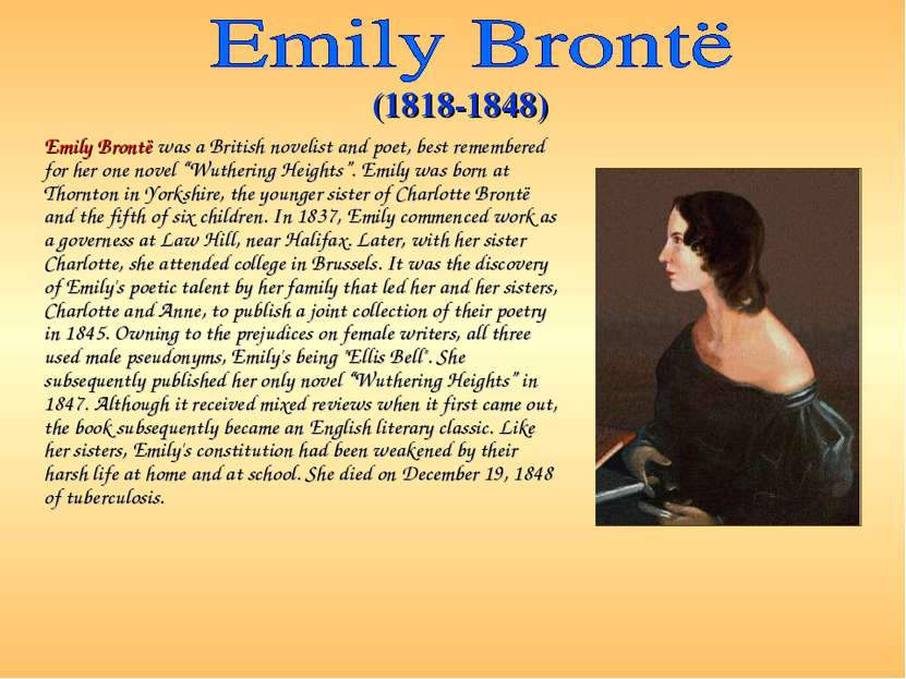Emily Brontë was a British novelist and poet, best remembered for her one nov...