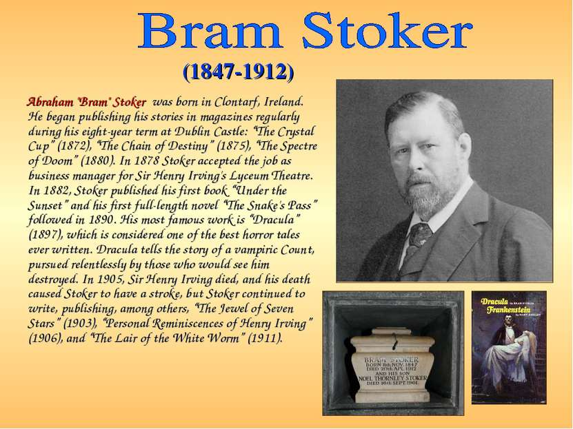"Abraham ""Bram"" Stoker was born in Clontarf, Ireland. He began publishing his ..."