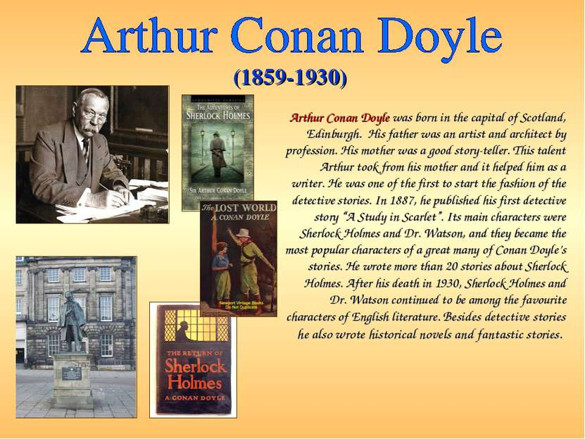 Arthur Conan Doyle was born in the capital of Scotland, Edinburgh. His father...