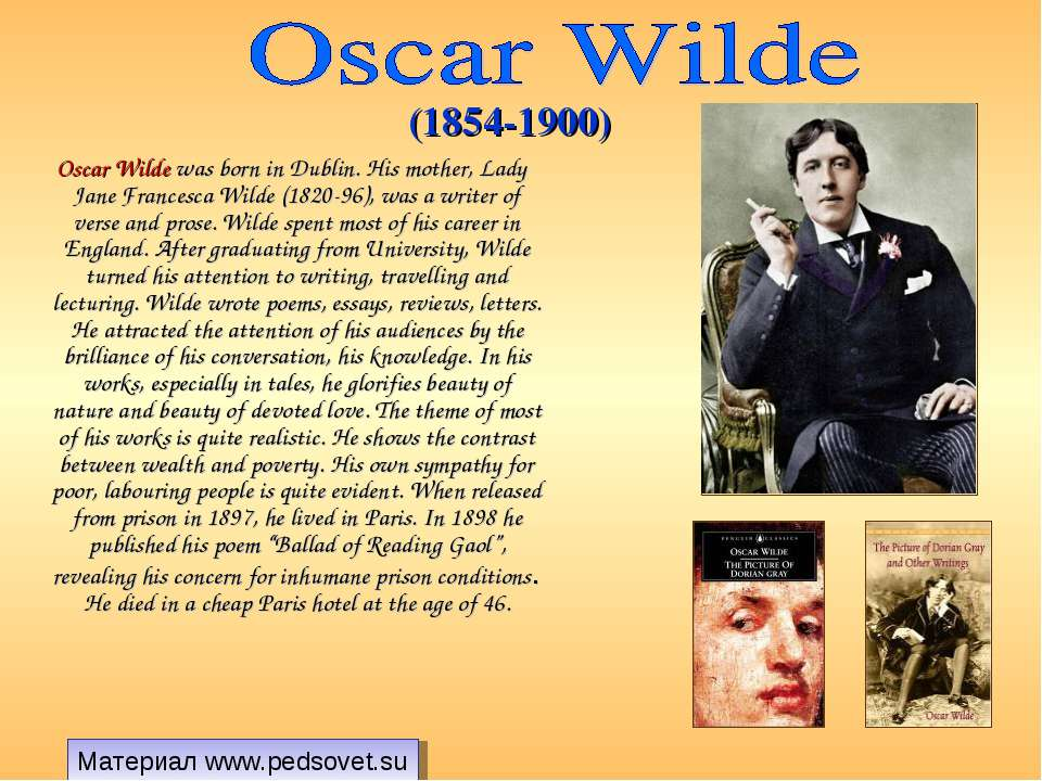 Oscar Wilde was born in Dublin. His mother, Lady Jane Francesca Wilde (1820-9...