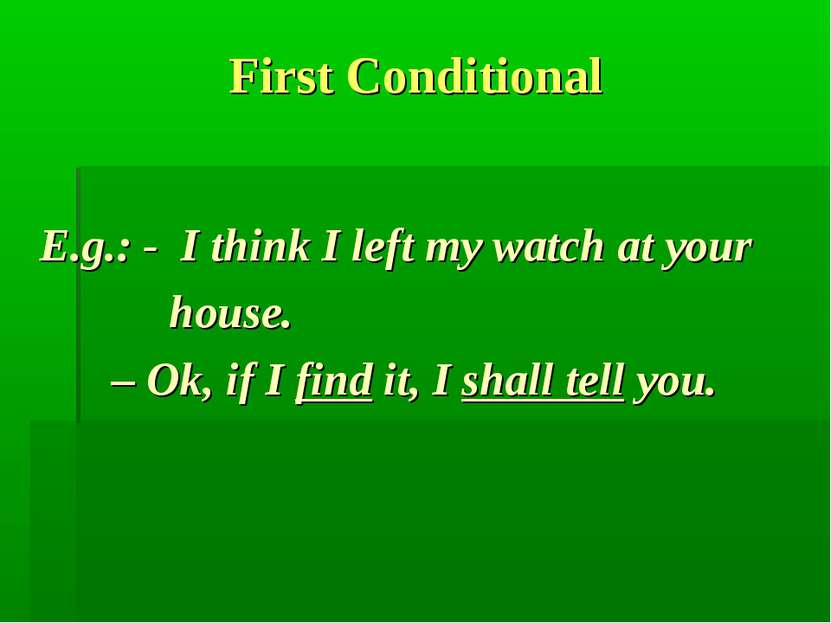 First Conditional E.g.: - I think I left my watch at your house. – Ok, if I f...
