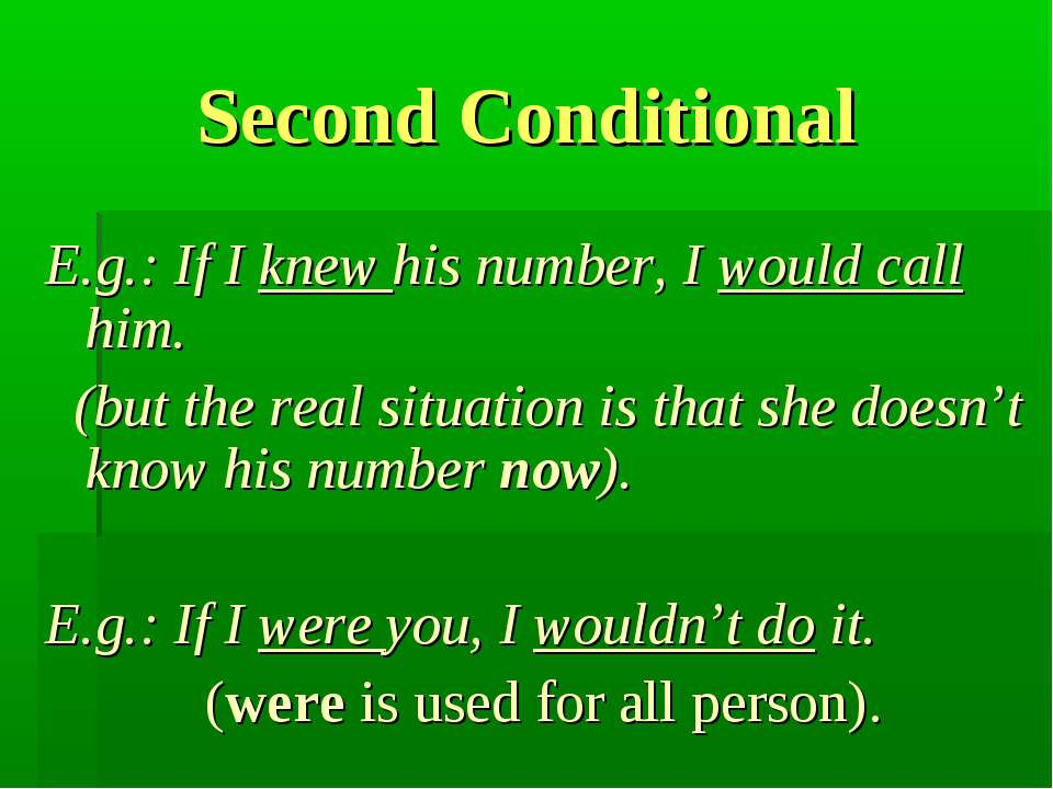 Second Conditional E.g.: If I knew his number, I would call him. (but the rea...