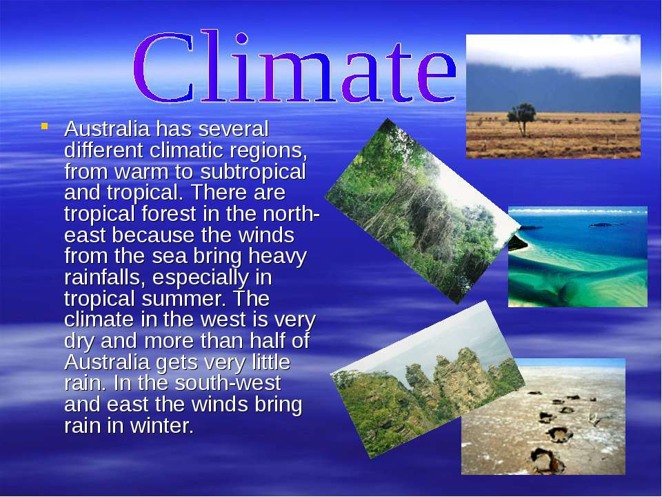 Australia has several different climatic regions, from warm to subtropical an...