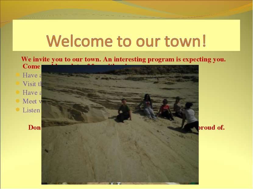 We invite you to our town. An interesting program is expecting you. Come and ...