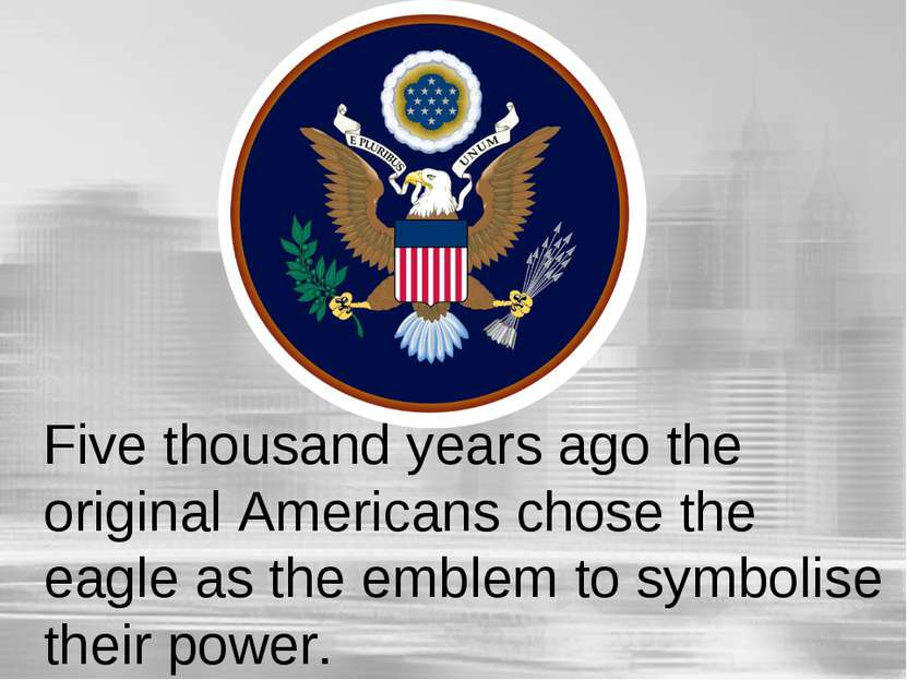 Five thousand years ago the original Americans chose the eagle as the emblem ...