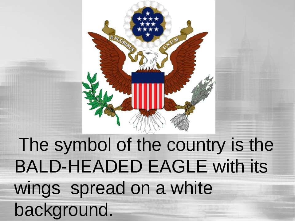 The symbol of the country is the BALD-HEADED EAGLE with its wings spread on a...
