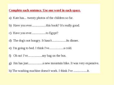 Complete each sentence. Use one word in each space. a) Kate has... twenty pho...