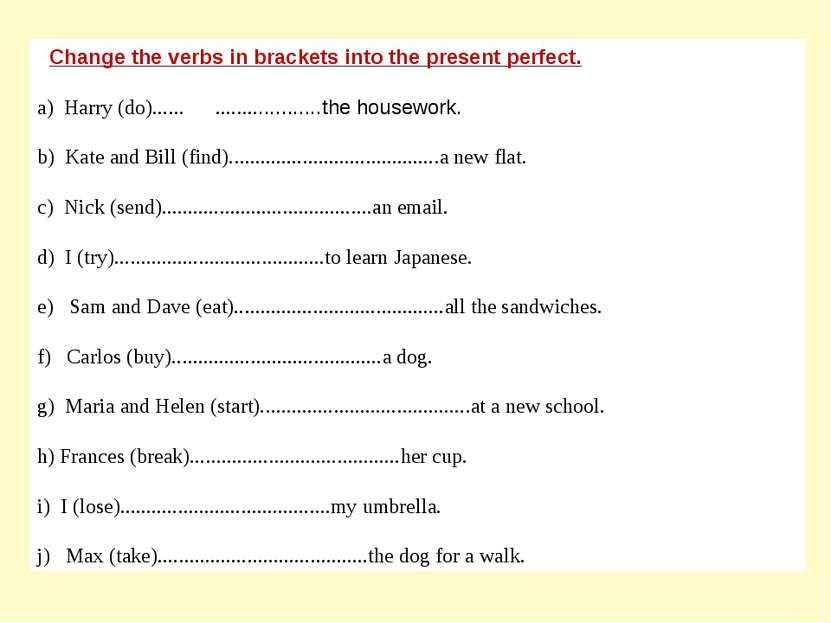 Change the verbs in brackets into the present perfect. a) Harry (do)...... .....