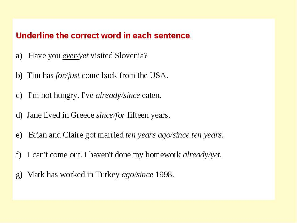 Underline the correct word in each sentence. a) Have you ever/yet visited Slo...