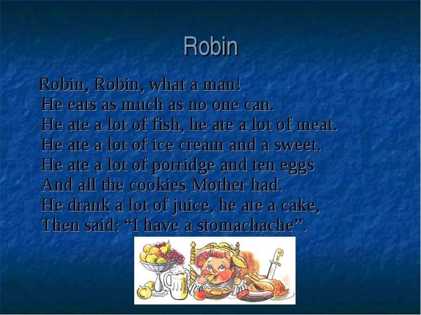 Robin Robin, Robin, what a man! He eats as much as no one can. He ate a lot o...