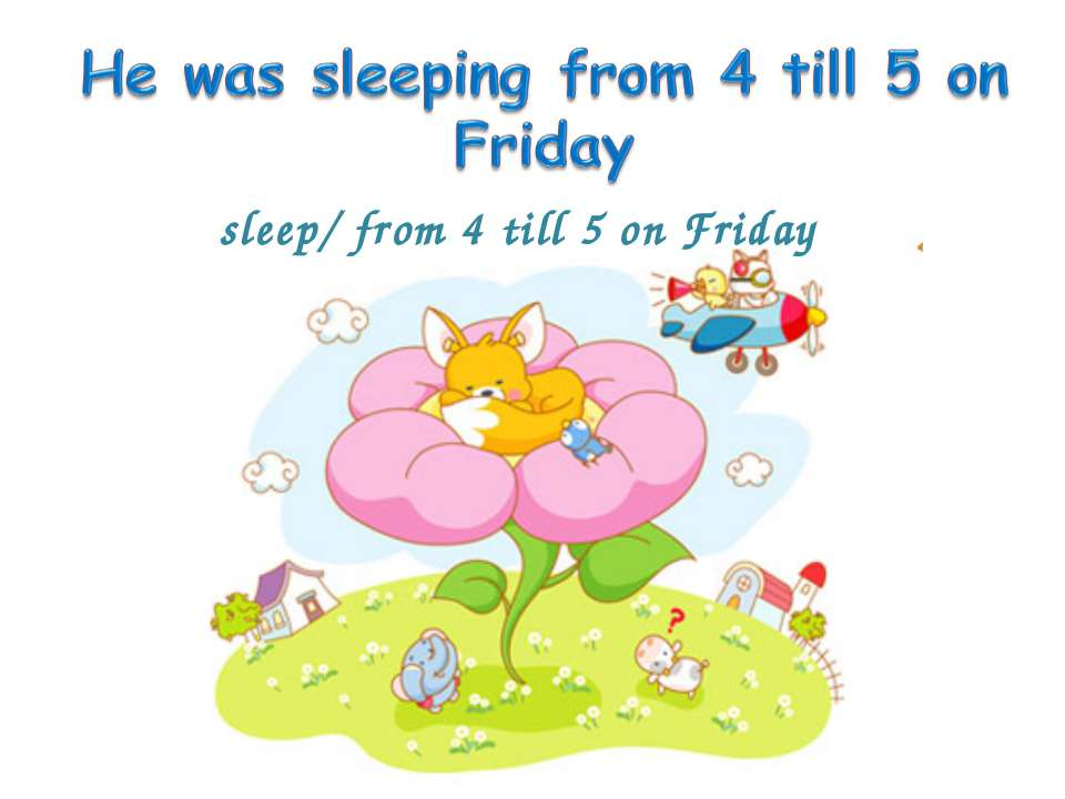 sleep/ from 4 till 5 on Friday