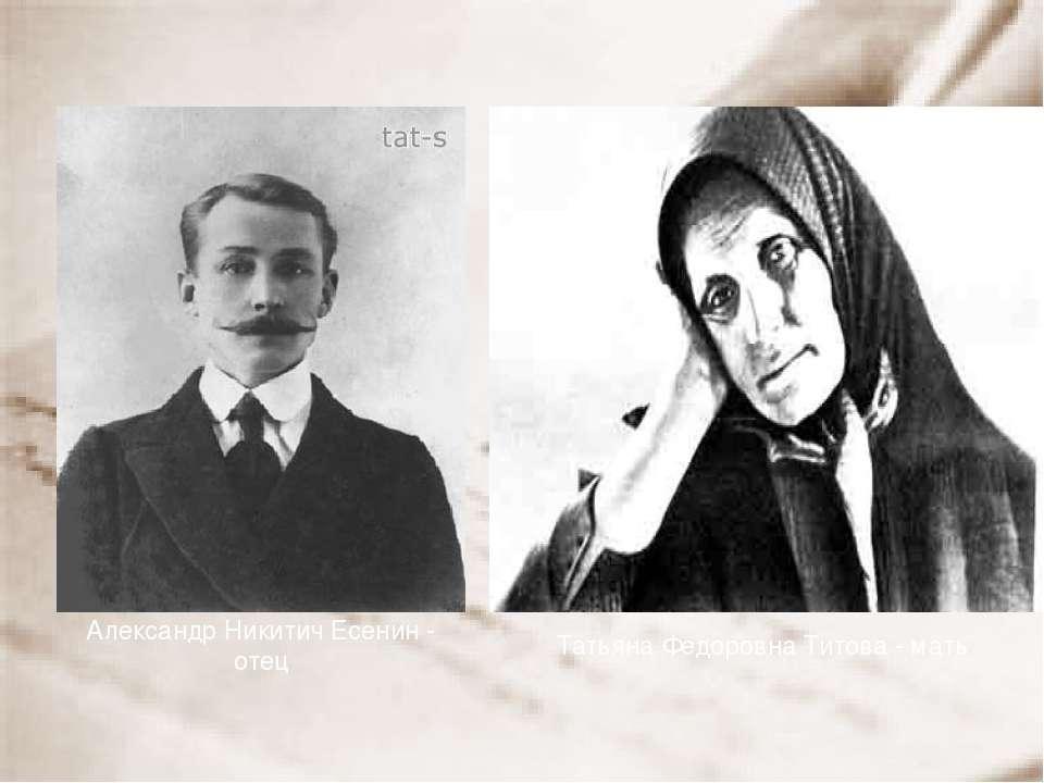 Александр Никитич Есенин - отец Татьяна Федоровна Титова - мать