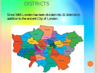 DISTRICTS Since 1965 London has been divided into 32 districts in addition to...