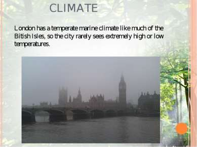 CLIMATE London has a temperate marine climate like much of the Bitish Isles, ...