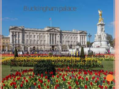 Buckingham palace Buckingham Palace is the official home of the British Monar...