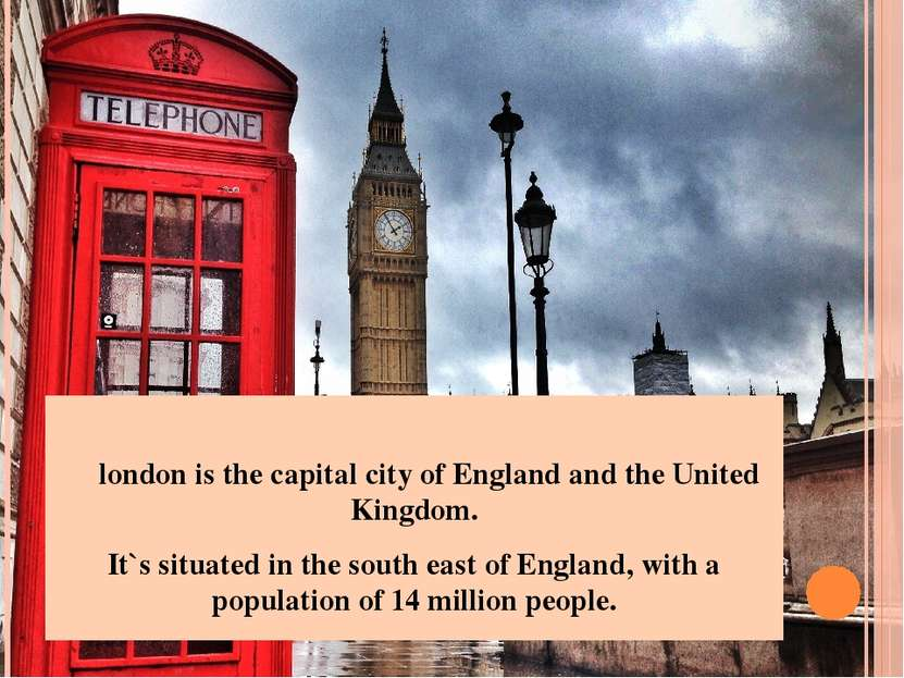 london is the capital city of England and the United Kingdom. It`s situated i...
