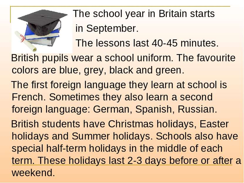 The school year in Britain starts in September. The lessons last 40-45 minute...