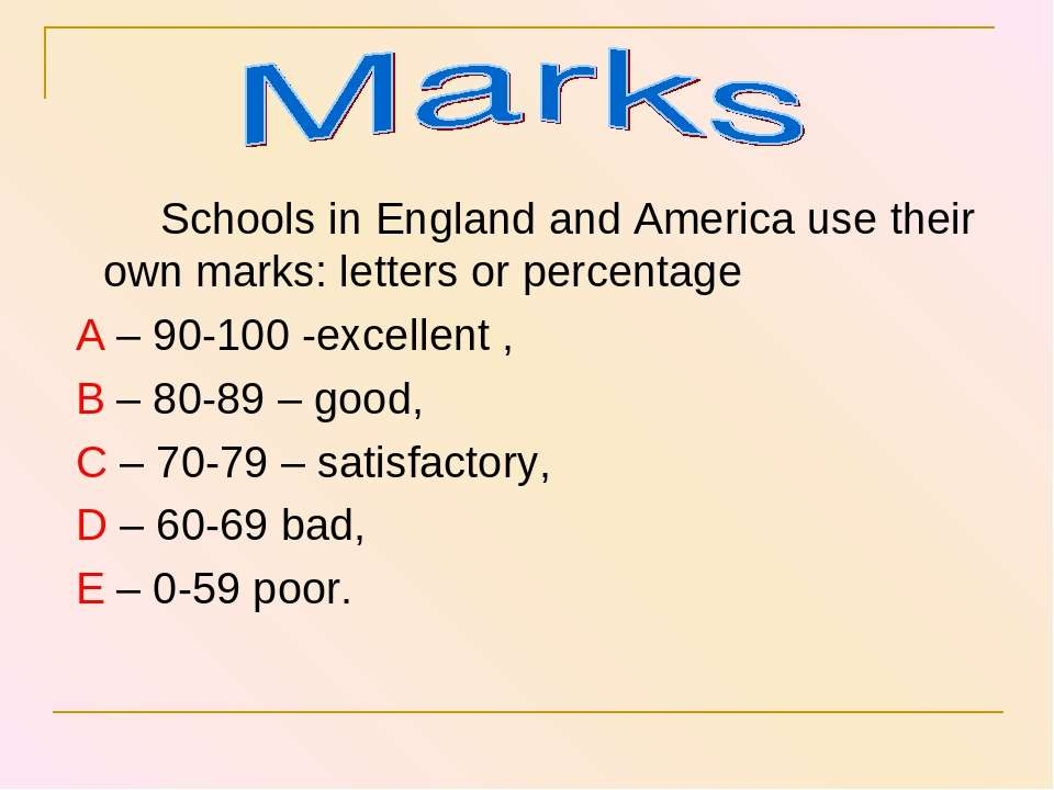 Schools in England and America use their own marks: letters or percentage A –...