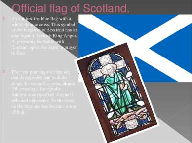 Official flag of Scotland. It's not just the blue flag with a white oblique c...