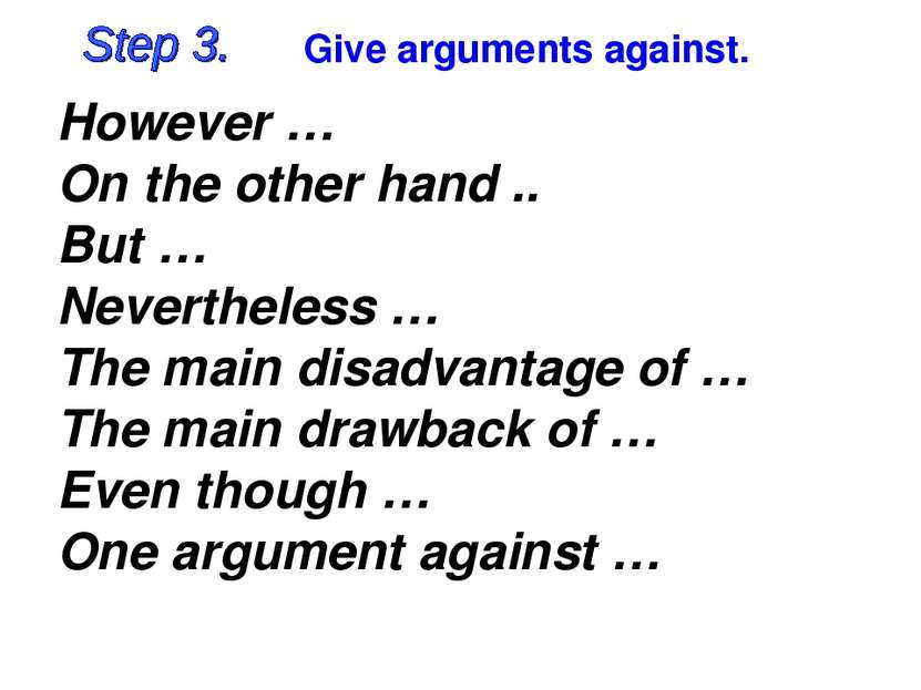 Give arguments against. However … On the other hand .. But … Nevertheless … T...