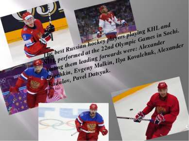 The best Russian hockey players playing KHL and NHL performed at the 22nd Oly...